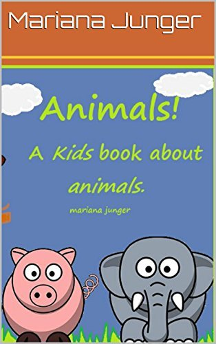 Animals! a kids book about animals full of pictures,fun facts and more! Mariana Junger