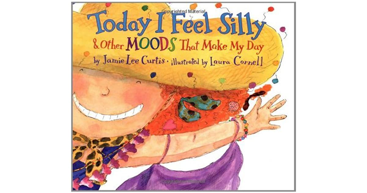 Today I Feel Silly Other Moods That Make My Day By Jamie Lee Curtis