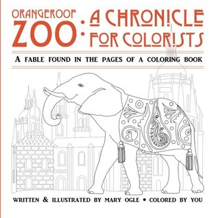 Orangeroof Zoo: A Chronicle for Colorists: A Fable Found in the Pages of a Coloring Book