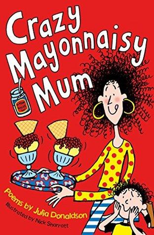 Crazy Mayonnaisy Mum: poems by