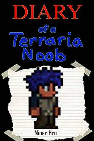 Terraria: Diary of a Terraria Noob (Terraria Diaries, Terraria Books, Terraria Books for Children, Terraria Books for Kids, Terraria Stories, Terraria Noob)