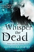 Whisper the Dead (Lovegrove Legacy)