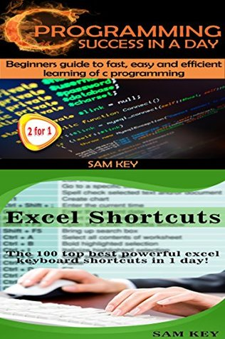 Programming #5:C Programming Success in a Day & Excel Shortcuts (C Programming, C++programming, C++ programming language, Excel, Javascript, Programming, Microsoft Excel, Python, Java, PHP)