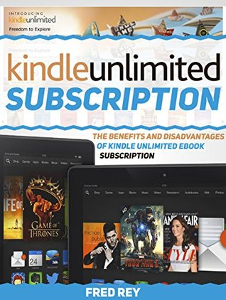 Kindle Unlimited Subscription: The Benefits and Disadvantages of Kindle Unlimited eBook Subscription (Kindle Unlimited Subscription, kindle unlimited subscription ... kindle unlimited subscription account)