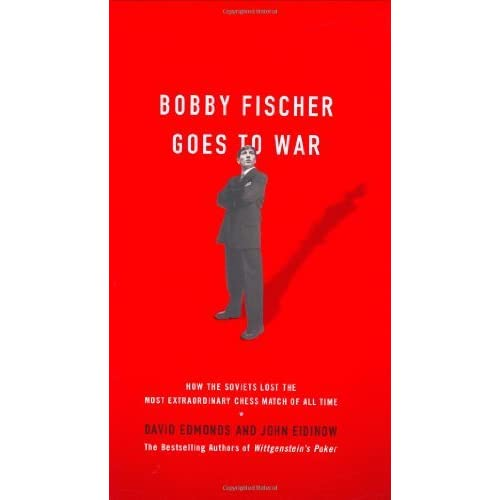 Ebook Bobby Fischer Goes To War How The Soviets Lost The Most Extraordinary Chess Match Of All Time By David Edmonds