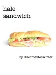 Hale Sandwich by DiscontentedWinter