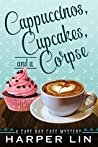 Cappuccinos, Cupcakes, and a Corpse by Harper Lin