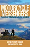 Motorcycle Messengers: Tales from the Road by Writers Who Ride