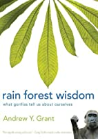 Rain Forest Wisdom: What Gorillas Tell Us About Ourselves