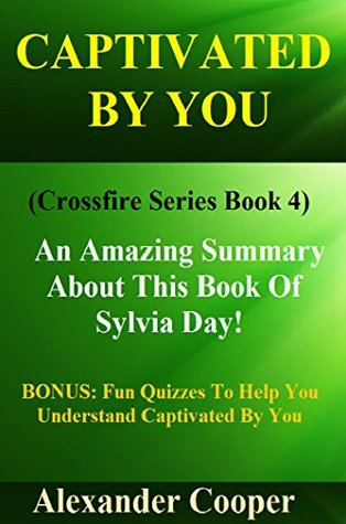 Captivated By You: Crossfire Series Book 4 - An Amazing Summary About This Book Of Sylvia Day!! (BONUS: Fun Quizzes To Help You Understand Captivated By ... Paperback, Captivated, Audible, Audiobook)