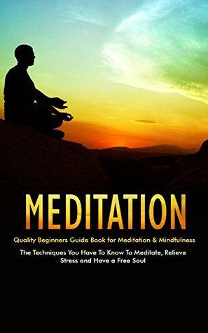 Meditation: Quality Beginners Guide Book for Meditation & Mindfulness