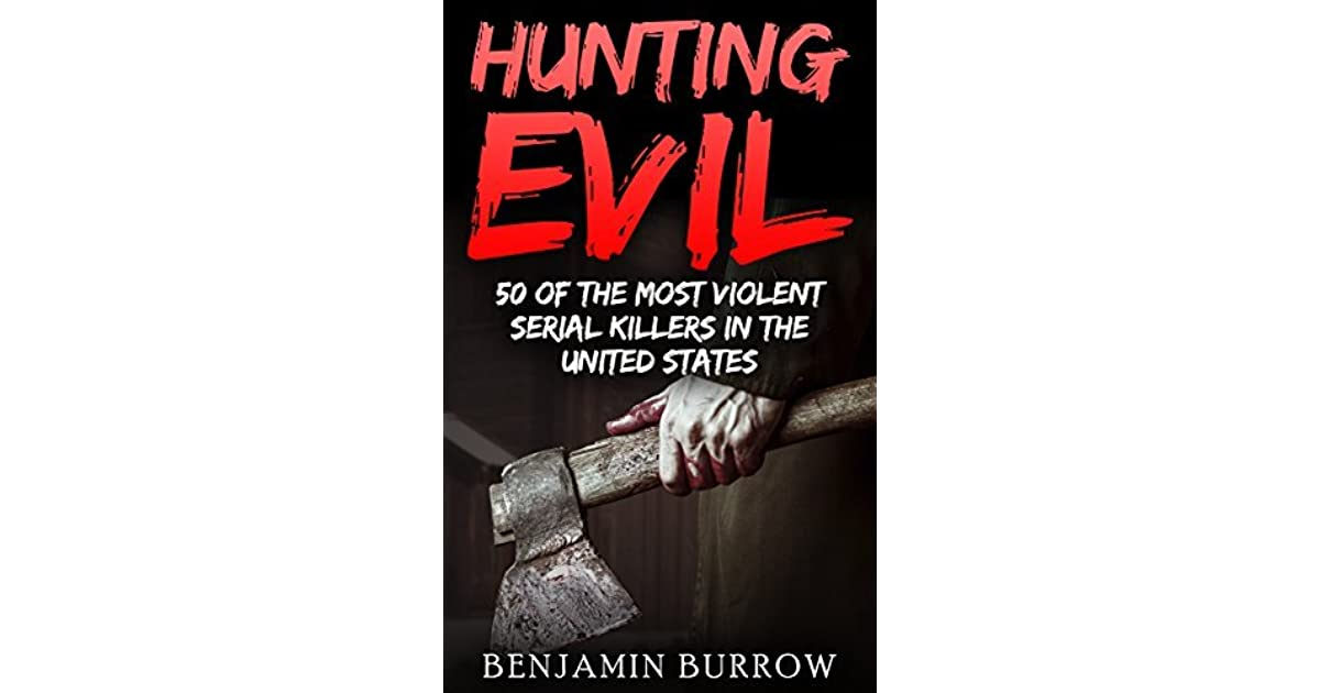 Hunting Evil: 50 of the Most Violent Serial Killers in the