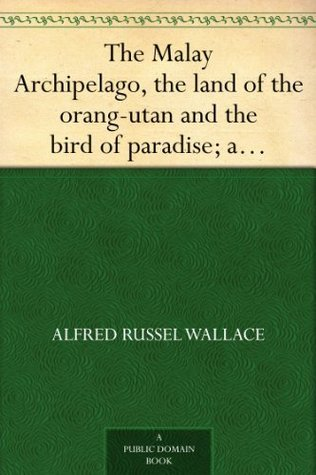 The Malay Archipelago, the land of the orang-utan and the bir... by Alfred Russel Wallace