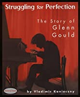 Struggling for Perfection: The Story of Glenn Gould (Stories of Canada)