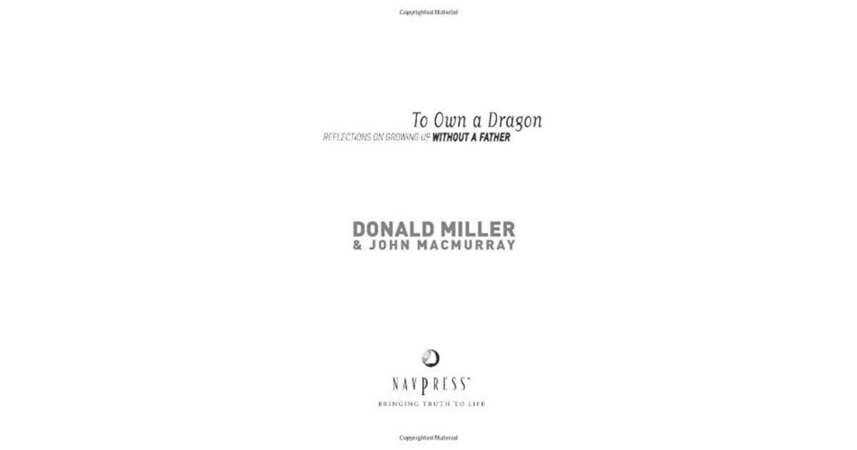 To Own A Dragon Reflections On Growing Up Without A Father By Donald Miller