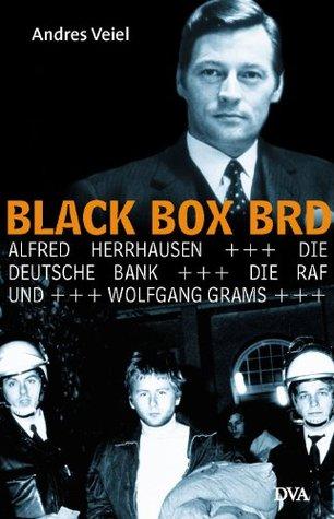 Black Box BRD: Alfred Herrhausen, die Deutsche Bank, die RAF und Wolfgang Grams