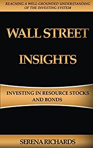 Wall Street Insights - Investing In Resource Stocks And Bonds: Reaching a Well-Grounded Understanding Of The Investing System