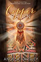Copper Reign (Heartstone Collection, #1)
