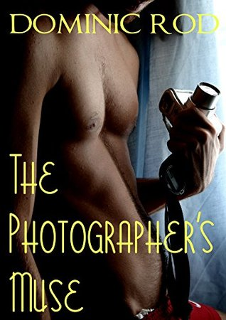 The Photographer's Muse: An Erotic Gay BDSM Tale