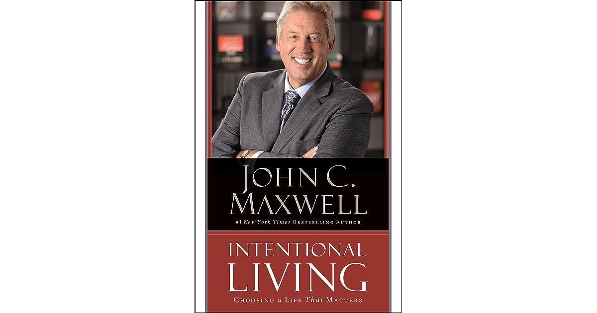 Intentional Living: Choosing A Life That Matters By John C