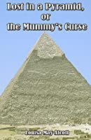 Lost in a Pyramid or the Mummy's Curse (Illustrated)