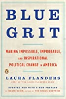 Blue Grit: Making Impossible, Improbable, and Inspirational Political Change in America