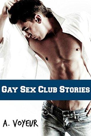 Gay Sex Club Stories 1 (Gay Sex Club Stories, #1) by A  Voyeur