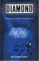 Diamond: A Journey to the Heart of an Obsession