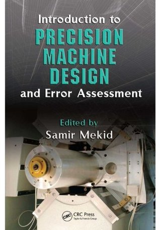 Introduction to Precision Machine Design and Error Assessment (Mechanical and Aerospace Engineering Series)