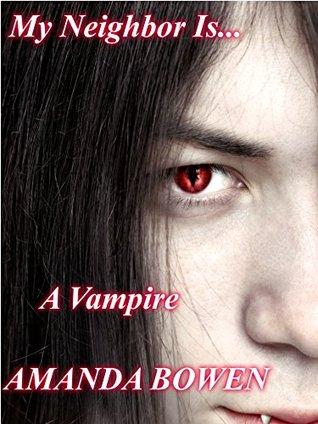 My Neighbor Is   A Vampire by Amanda Bowen
