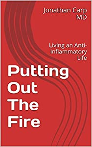 Putting Out The Fire: Living an Anti-Inflammatory Life