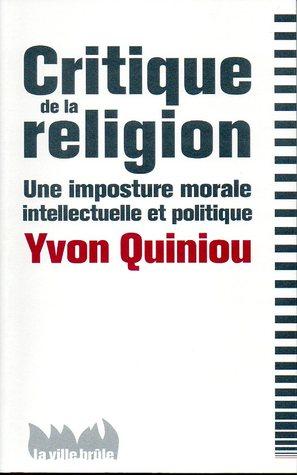 Critique de la religion: une imposture morale, intellectuelle et politique