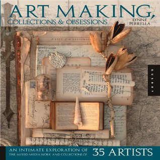 Art Making, Collections, and Obsessions by Lynne Perrella