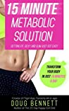 The 15 Minute Metabolic Solution: Getting Fit, Sexy and Slim Just Got Easy for Women.