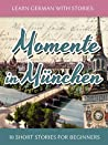 Learn German with Stories: Momente in München - 10 Short Stories for Beginners (Dino lernt Deutsch 4)