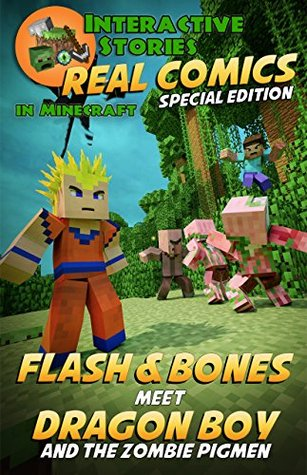 Minecraft: Flash and Bones Meet Dragon Boy and the Zombie Pigmen: The Ultimate Minecraft Comic Adventure Series (Real Comics in Minecraft - Flash and Bones Special Edition Book 1)