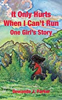 It Only Hurts When I Can't Run: One Girl's Story