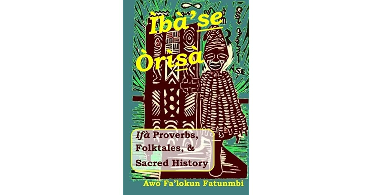 Iba Se Orisa: Ifa Proverbs, Folktales, Sacred History and