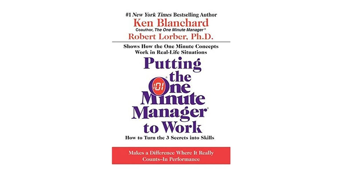 Putting the One Minute Manager to Work: How to Turn the 3 Secrets