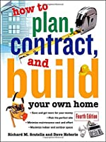 How to Plan, Contract and Build Your Own Home (How to Plan, Contract & Build Your Own Home)