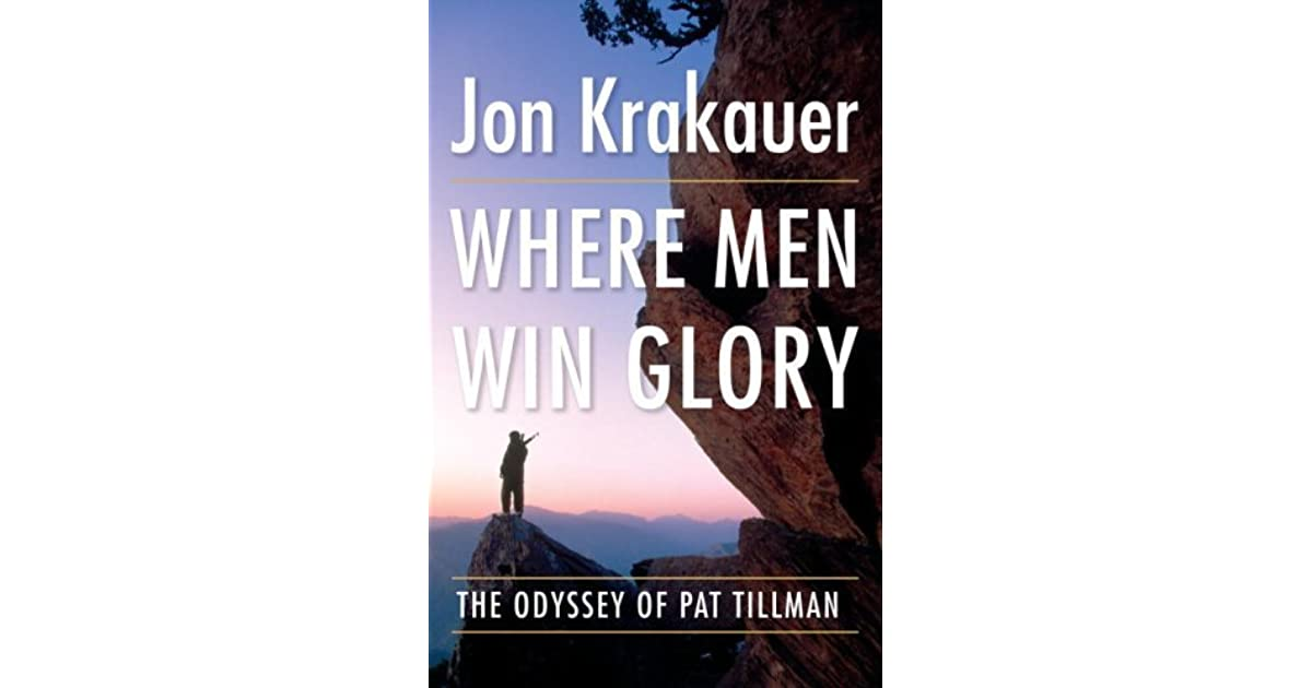 where men win glory review essay In where men win glory: the odessey of pat tillman, by jon krakauer, the story of patriotism that swept over the us post 9/11, is portrayed through the story of pat tillman tillman's tale of bravery was used by the bush administration as propaganda for public support of the war in the middle east.