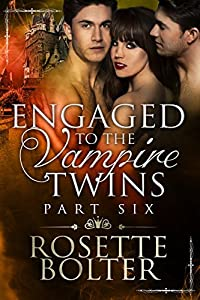 Engaged To The Vampire Twins: Part Six