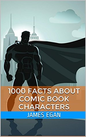 1000 Facts about Comic Book Characters