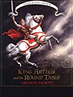 King Arthur and the Round Table (Tales of King Arthur)