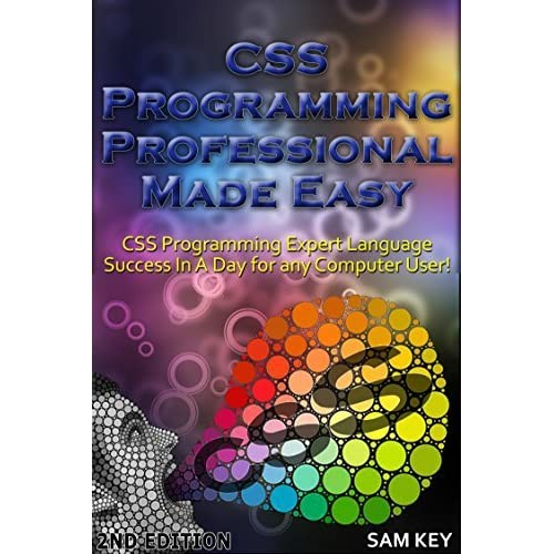 CSS Programming Professional Made Easy 2nd Edition: Expert CSS