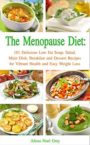 The Menopause Diet: 101 Delicious Low Fat Soup, Salad, Main