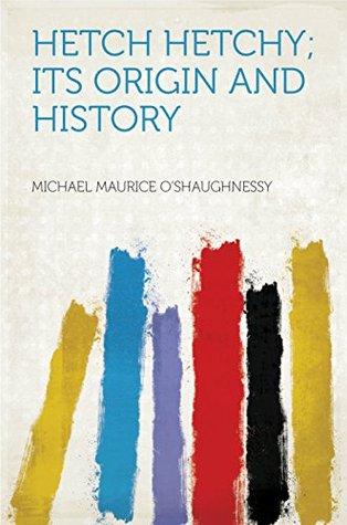 Hetch Hetchy; Its Origin and History