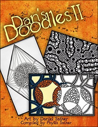 Dan's Doodles II: Coloring Book for all ages - even adults! (Dan's Doodlees 2) Phyllis Sather, Daniel Sather, Emily Sather