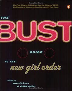 The Bust Guide to the New Girl Order