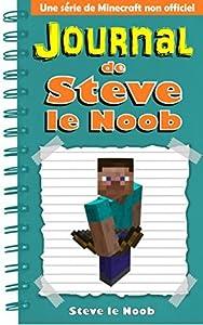 MINECRAFT: Journal de Steve le Noob [Drôle Minecraft, Livres de Minecraft, Minecraft Livres pour Enfants et Adolescents] (Minecraft Journal de Steve le Noob Collection t. 1)